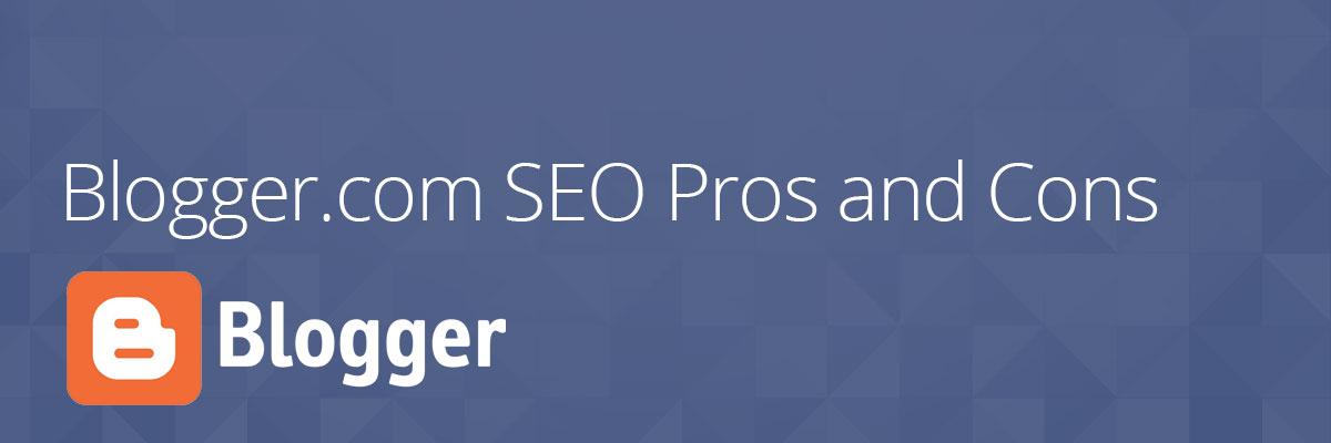 Blogger SEO Cons Pros