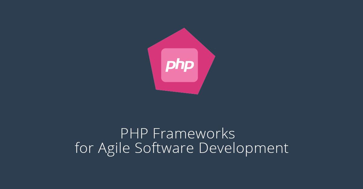 5 Best PHP Frameworks for Agile Software Development