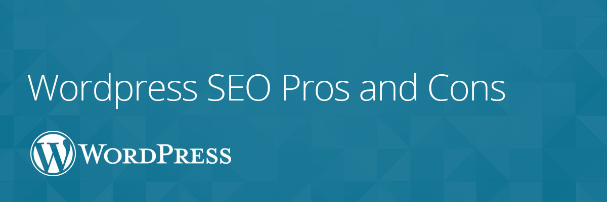 Wordpress Search Engine Optimization Pros and Cons